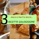 Dolci e frutta secca: 3 ricette golosissime