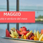 Maggio: la frutta e la verdura del mese