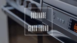 in casa senza forno come cucinare.ricette veloci cinque gusti